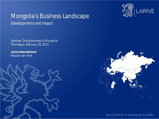Mongolia's Business LandscapeDevelopments and impactSeminar 'Doing Business in Mongolia':The Hague, February 26, 2013Lariv...