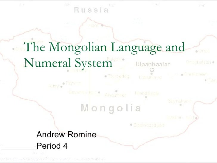 The Mongolian Language and Numeral System Andrew Romine Period 4