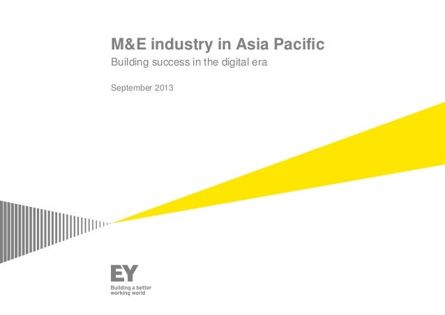 M&E industry in Asia Pacific Building success in the digital era September 2013
