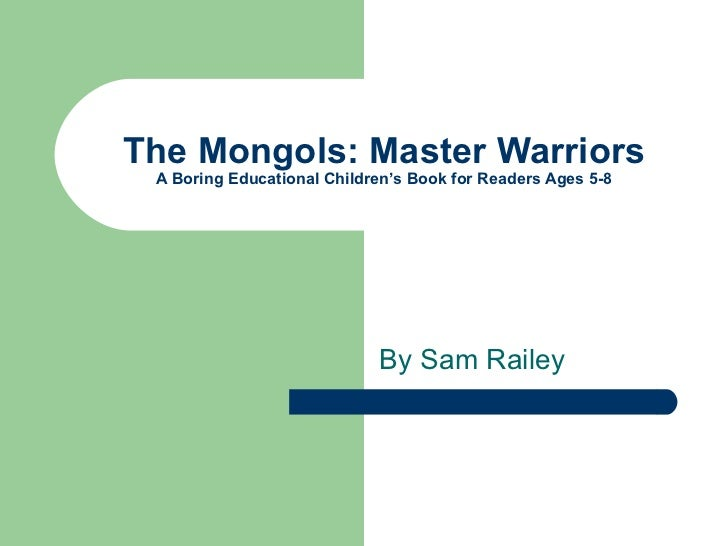 The Mongols: Master Warriors A Boring Educational Children's Book for Readers Ages 5-8 By Sam Railey