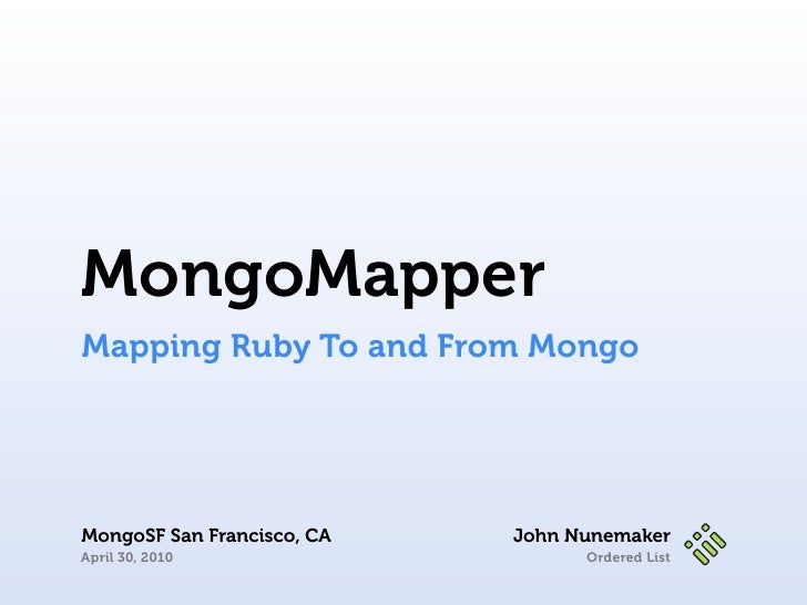MongoMapper Mapping Ruby To and From Mongo     MongoSF San Francisco, CA   John Nunemaker April 30, 2010                  ...