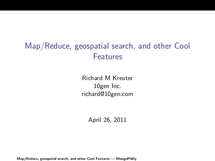 Map/Reduce, geospatial search, and other Cool                     Features                                    Richard M Kr...