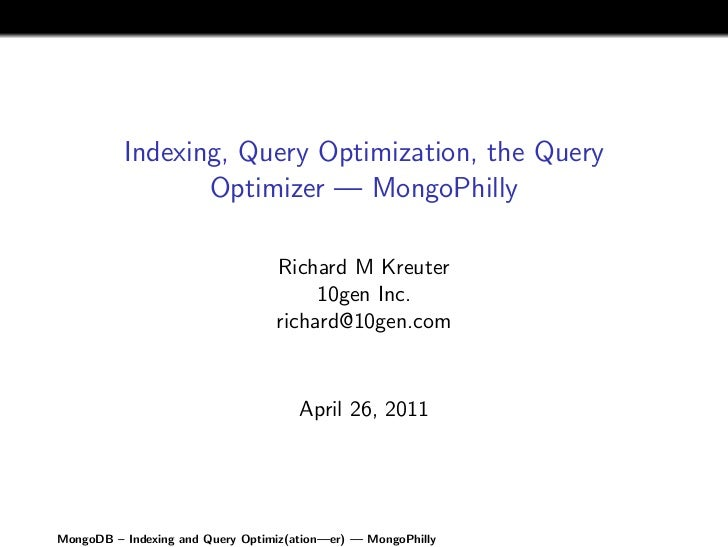 Indexing, Query Optimization, the Query                 Optimizer — MongoPhilly                                  Richard M...