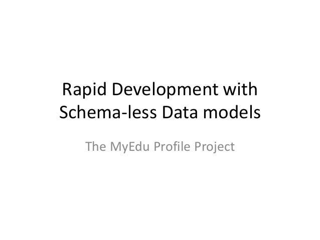 Rapid Development withSchema-less Data models  The MyEdu Profile Project