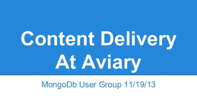 Content Delivery At Aviary MongoDb User Group 11/19/13
