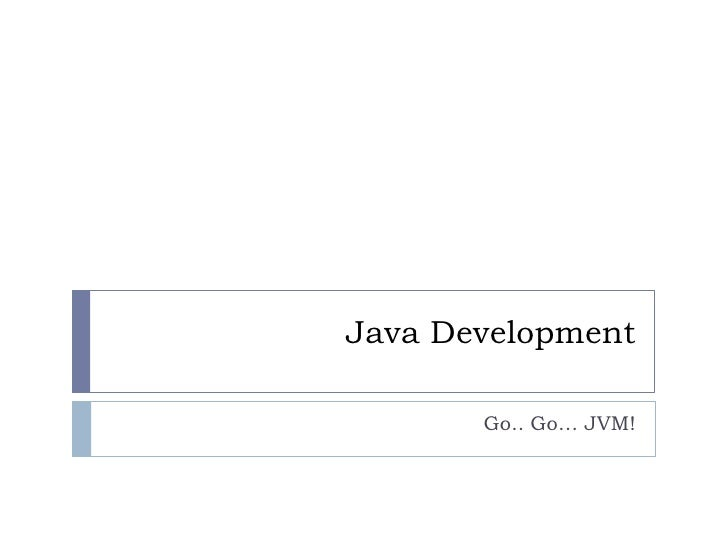 Java Development<br />Go.. Go… JVM!<br />