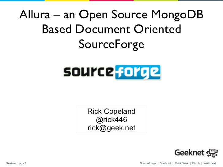 Allura – an Open Source MongoDB Based Document Oriented SourceForge Rick Copeland @rick446 [email_address]