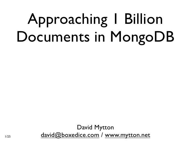 Approaching 1 Billion        Documents in MongoDB                          David Mytton 1/25      david@boxedice.com / www...