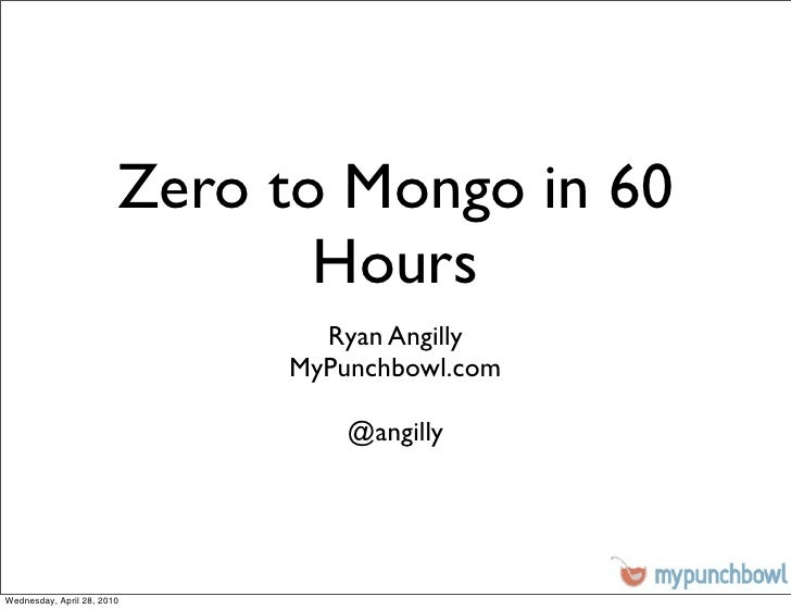 Zero to Mongo in 60                                Hours                                Ryan Angilly                      ...