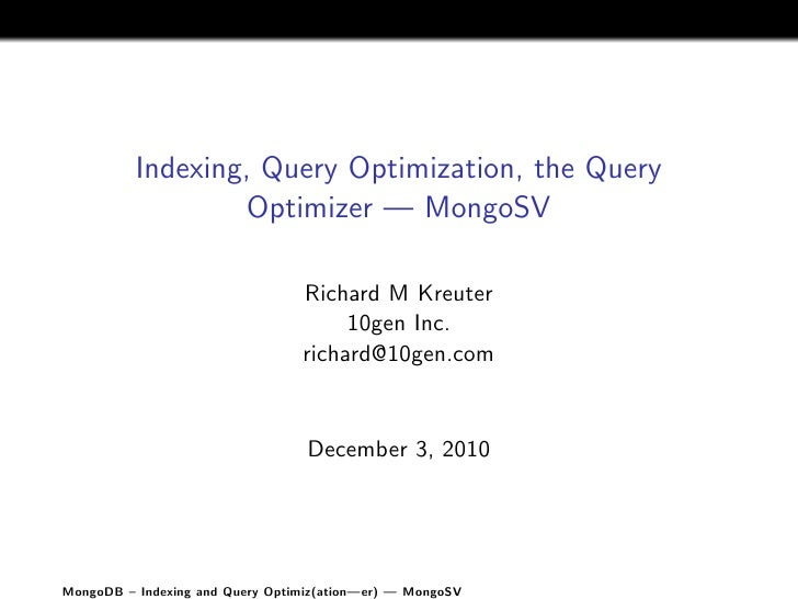Indexing, Query Optimization, the Query                   Optimizer — MongoSV                                 Richard M Kr...