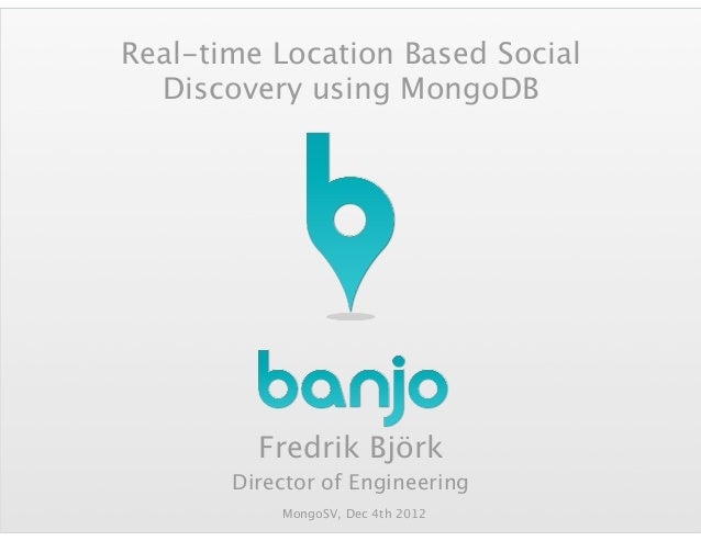Real-time Location Based Social  Discovery using MongoDB         Fredrik Björk       Director of Engineering           Mon...