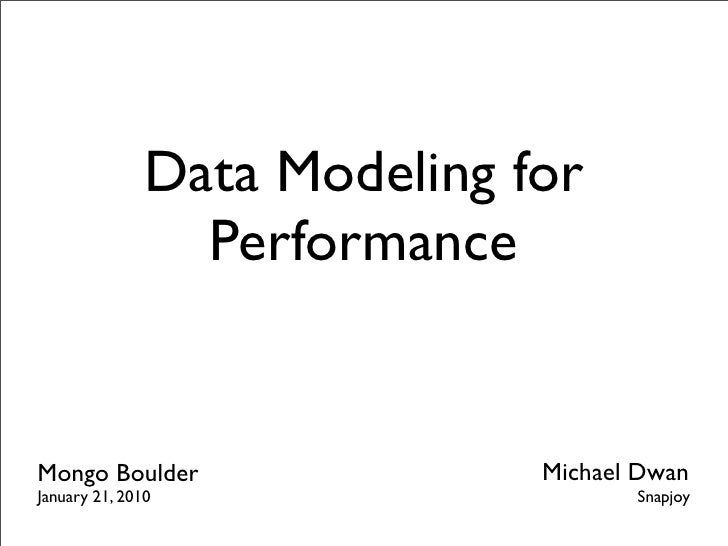 Data Modeling for                 PerformanceMongo Boulder                 Michael DwanJanuary 21, 2010                   ...