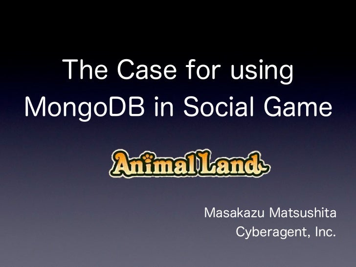 The Case for using MongoDB in Social Game - Animal Land