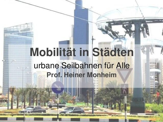 Mobilität in Städten                     urbane Seilbahnen für Alle                           Prof. Heiner MonheimProf. Dr...