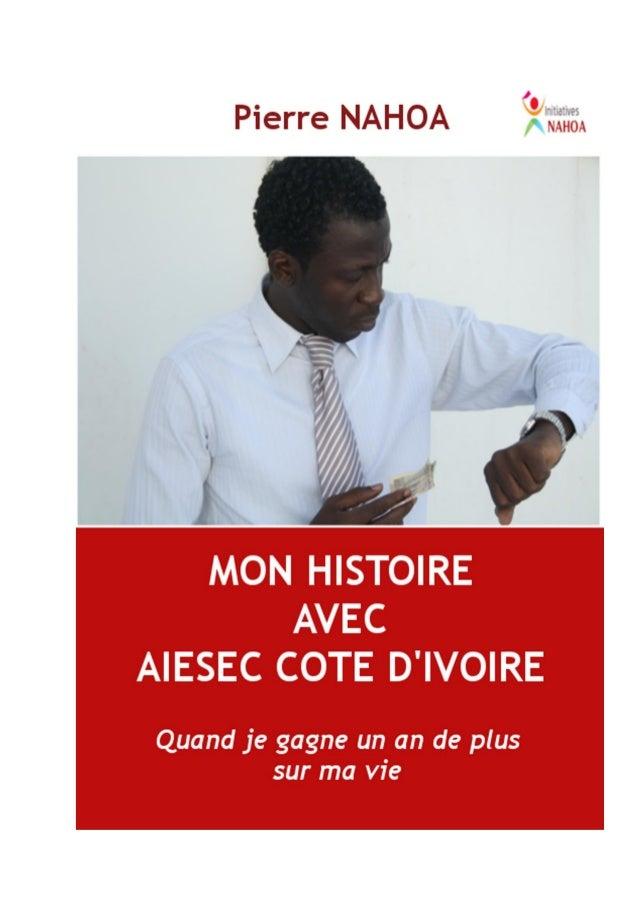 Mon Histoire avec AIESEC COTE D'IVOIRE - Quand je gagne un an de plus sur ma vie1Pierre NAHOA ©Copyright Juin 2013