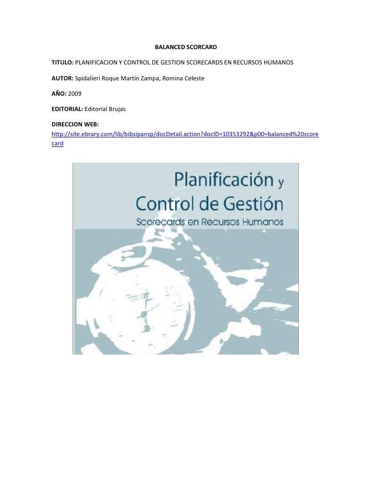 BALANCED SCORCARD<br />TITULO: PLANIFICACION Y CONTROL DE GESTION SCORECARDS EN RECURSOS HUMANOS<br />AUTOR: Spidalieri Ro...