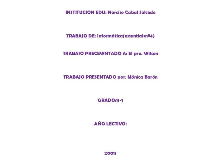 INSTITUCION EDU: Narciso Cabal SalcedoTRABAJO DE: Informática(essentialsnº4)TRABAJO PRECEWNTADO A: El pro. WilsonTRABAJO P...