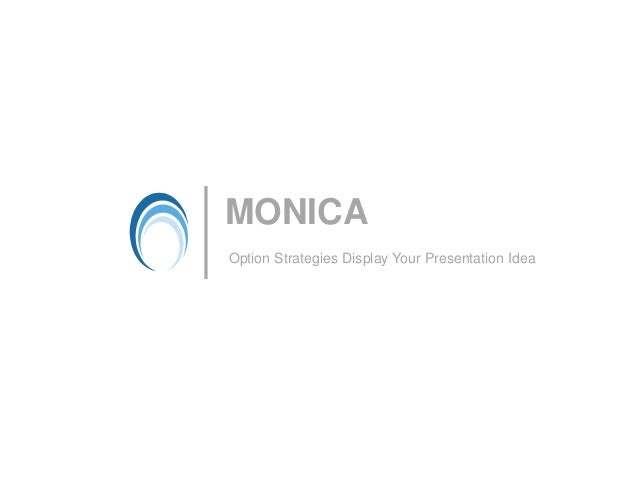 MONICA Option Strategies Display Your Presentation Idea