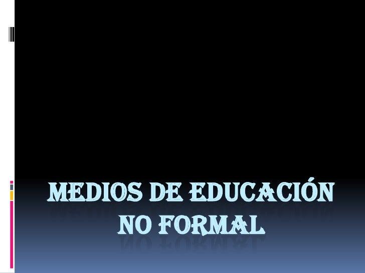 Medios de educación no formal<br />