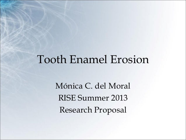 Tooth Enamel Erosion Mónica C. del Moral RISE Summer 2013 Research Proposal