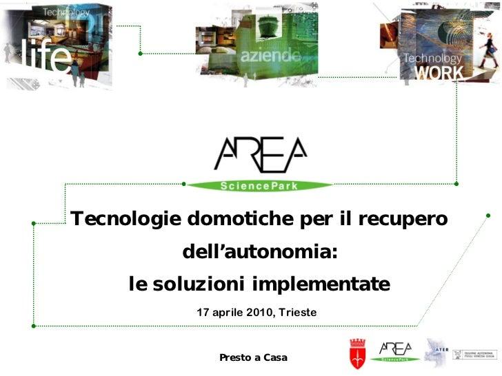 Tecnologie domotiche per il recupero           dell'autonomia:      le soluzioni implementate             17 aprile 2010, ...