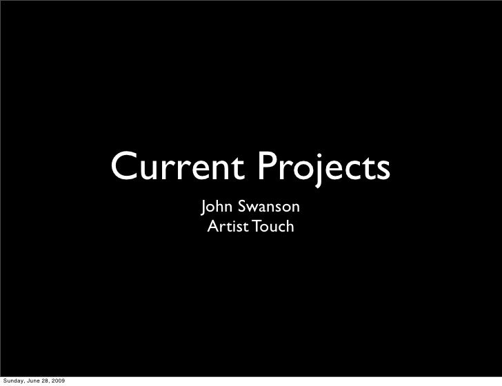 Current Projects                              John Swanson                               Artist Touch     Sunday, June 28,...