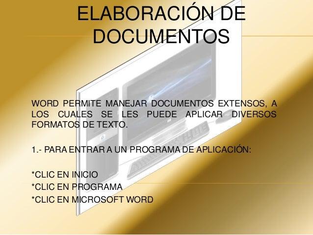 ELABORACIÓN DE DOCUMENTOS  WORD PERMITE MANEJAR DOCUMENTOS EXTENSOS, A LOS CUALES SE LES PUEDE APLICAR DIVERSOS FORMATOS D...
