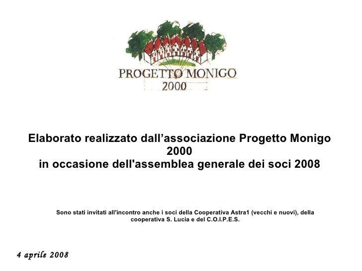 Elaborato realizzato dall'associazione Progetto Monigo 2000 in occasione dell'assemblea generale dei soci 2008 Sono stati ...