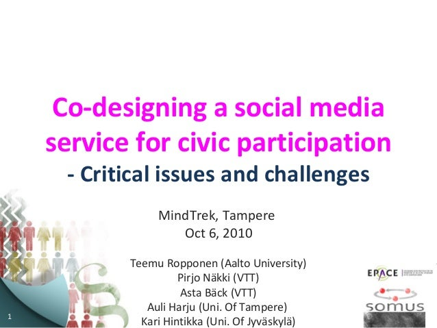 1 Co-designing a social media service for civic participation - Critical issues and challenges MindTrek, Tampere Oct 6, 20...