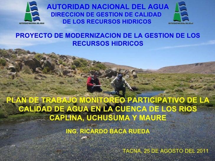 AUTORIDAD NACIONAL DEL AGUA PLAN DE TRABAJO MONITOREO PARTICIPATIVO DE LA CALIDAD DE AGUA EN LA CUENCA DE LOS RIOS CAPLINA...