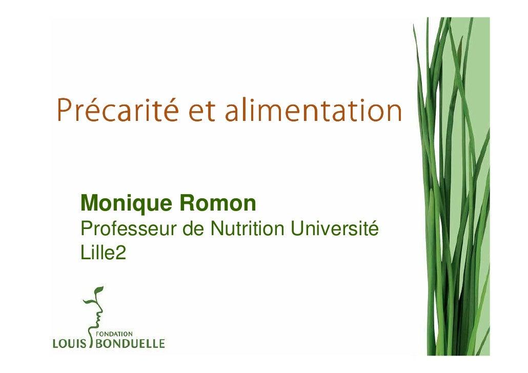 PrécaritéPrécarité et alimentation Monique Romon Professeur de Nutrition Université Lille2