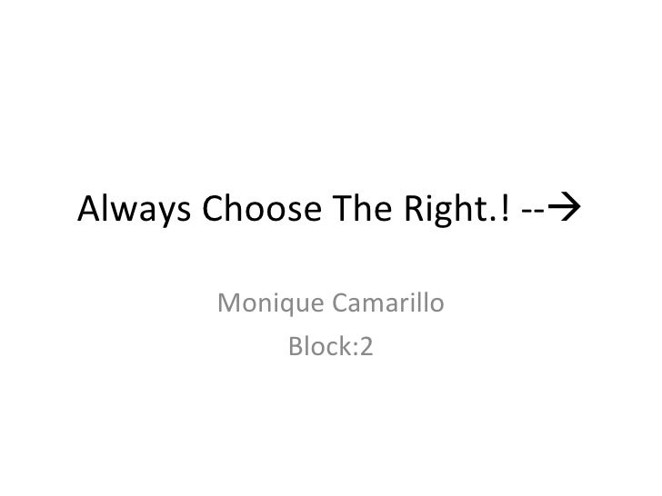 Always Choose The Right.! --  Monique Camarillo Block:2