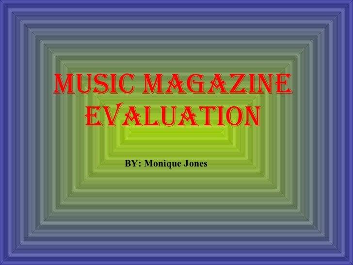 MUSIC MAGAZINE EVALUATION BY: Monique Jones