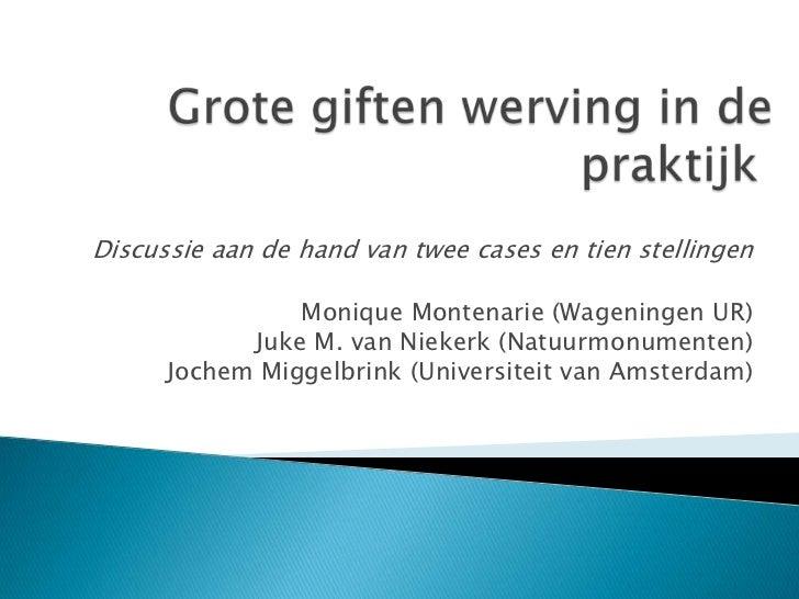 Grote giften werving in de praktijk<br />Discussie aan de hand van twee cases en tien stellingen<br />Monique Montenarie ...