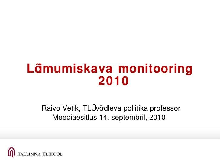 <ul><li>Lõimumiskava monitooring 2010 </li></ul><ul><li>Raivo Vetik, TLÜ võrdleva poliitika professor </li></ul><ul><li>Me...