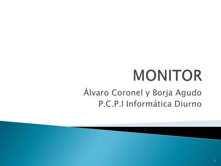 MONITOR<br />Álvaro Coronel y Borja Agudo<br />P.C.P.I Informática Diurno<br />1<br />