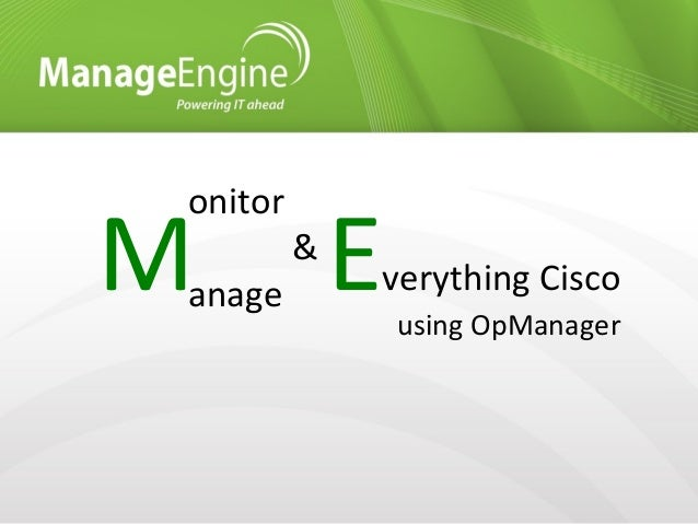 onitor anageM Everything Cisco using OpManager &