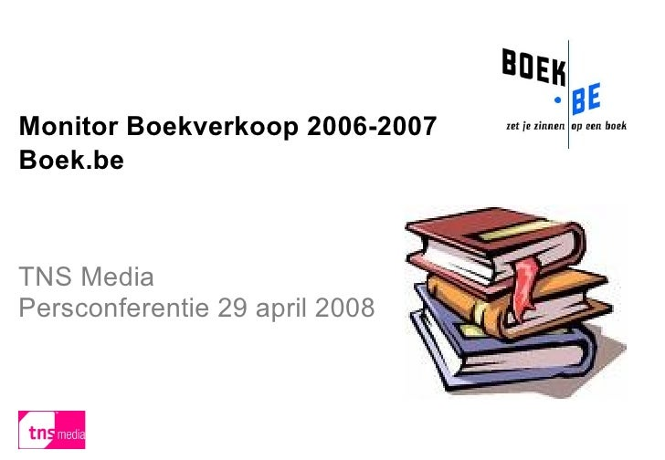 Monitor Boekverkoop 2006-2007 Boek.be TNS Media Persconferentie 29 april 2008