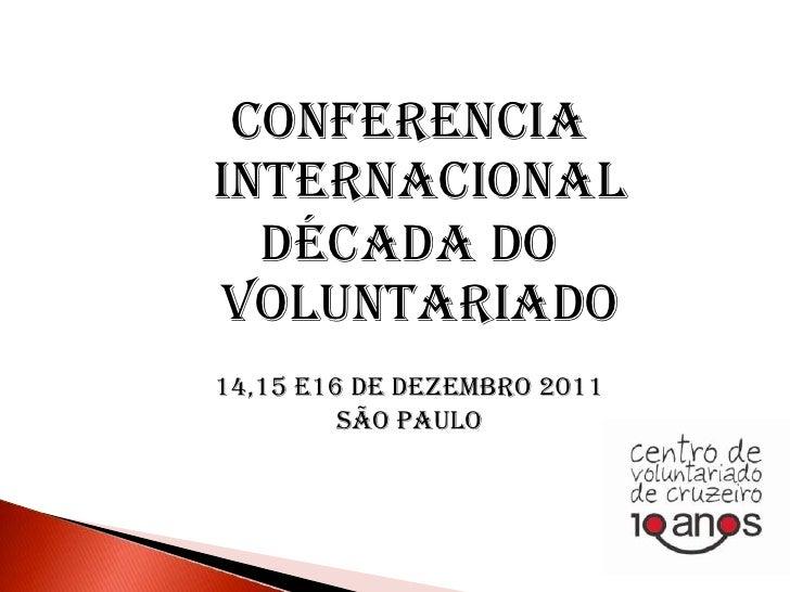ConferenciaInternacional  Década doVoluntariado14,15 E16 de dezembro 2011         São Paulo