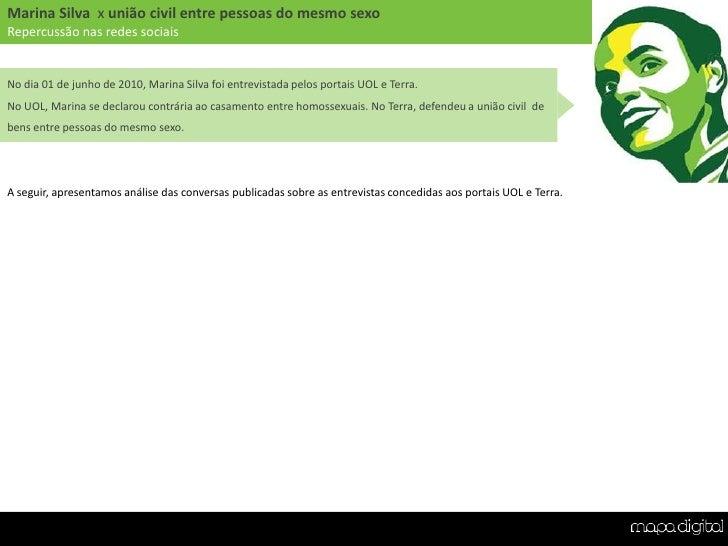 No dia 01 de junho de 2010, Marina Silva foi entrevistada pelos portais UOL e Terra. <br />No UOL, Marina se declarou cont...