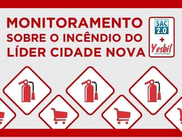 MONITORAMENTO SOBRE O INCÊNDIO DO  LÍDER CIDADE NOVA  +