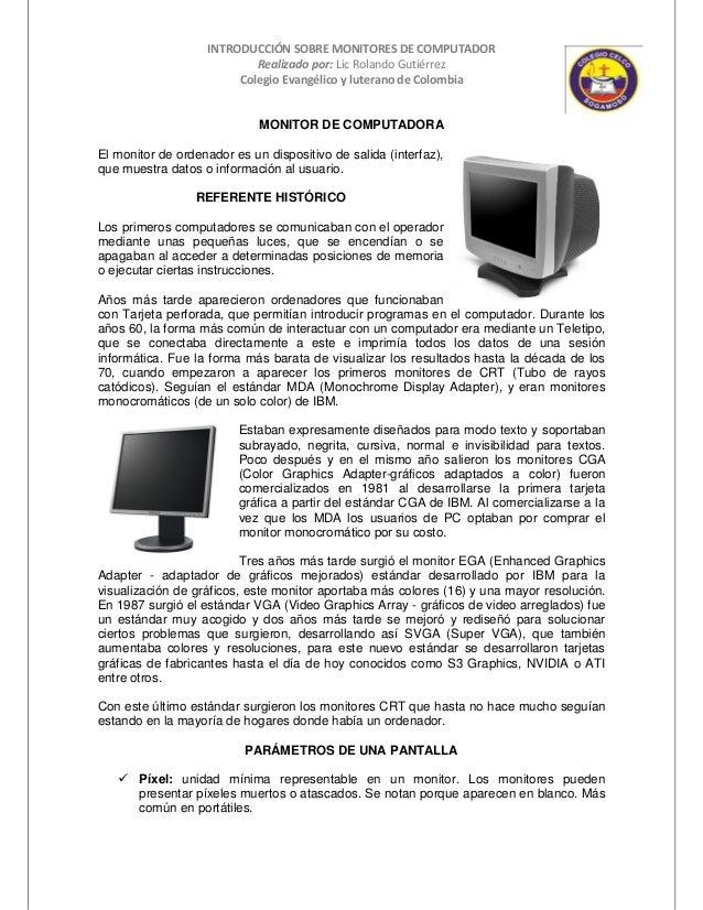 INTRODUCCIÓN SOBRE MONITORES DE COMPUTADOR Realizado por: Lic Rolando Gutiérrez Colegio Evangélico y luterano de Colombia ...