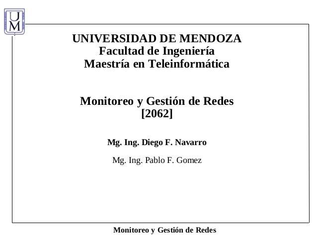 Monitoreo y Gestión de Redes UNIVERSIDAD DE MENDOZA Facultad de Ingeniería Maestría en Teleinformática Monitoreo y Gestión...