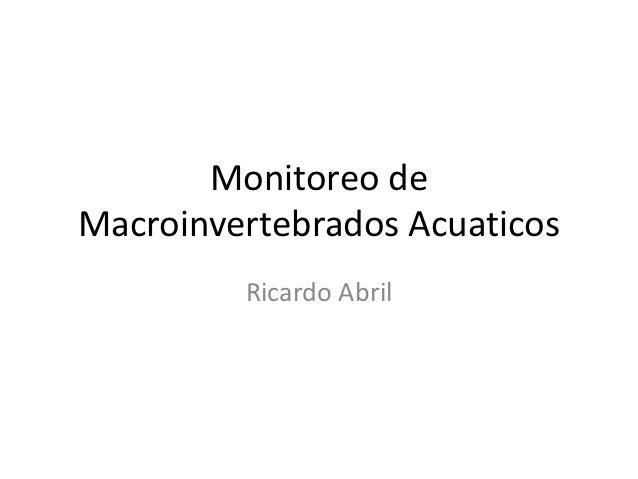 Monitoreo deMacroinvertebrados Acuaticos         Ricardo Abril