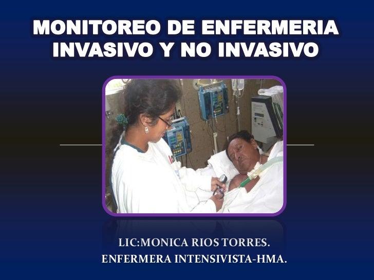 MONITOREO DE ENFERMERIA INVASIVO Y NO INVASIVO<br />LIC:MONICA RIOS TORRES.<br />ENFERMERA INTENSIVISTA-HMA.<br />