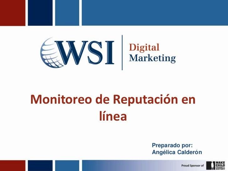 Monitoreo de Reputación en línea<br />Preparado por:<br />Angélica Calderón<br />