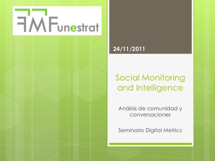 24/11/2011Social Monitoringand Intelligence Análisis de comunidad y    conversaciones Seminario Digital Metrics