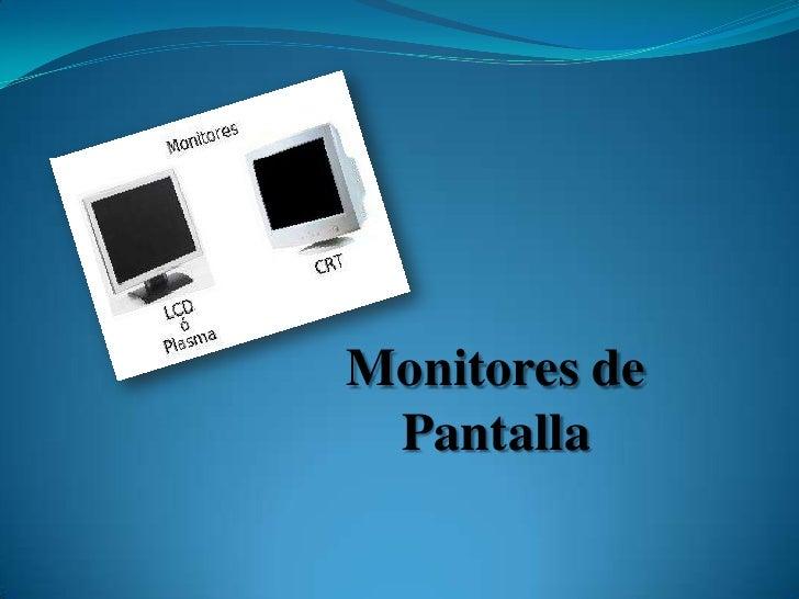 Monitores de Pantalla<br />
