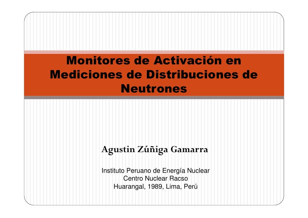 Monitores de Activación en Mediciones de Distribuciones de           Neutrones            Agustin Zúñiga Gamarra        In...