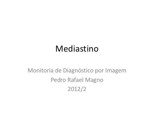 MediastinoMonitoria de Diagnóstico por Imagem        Pedro Rafael Magno              2012/2